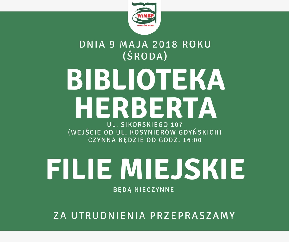 Dnia 9 maja 2018 r. Biblioteka Herberta (ul. Sikorskiego 107, wejście od ul. Kosynierów Gdyńskich) czynna będzie od godz. 16.00. Filie miejskie będą nieczynne. Za utrudnienia przepraszamy.