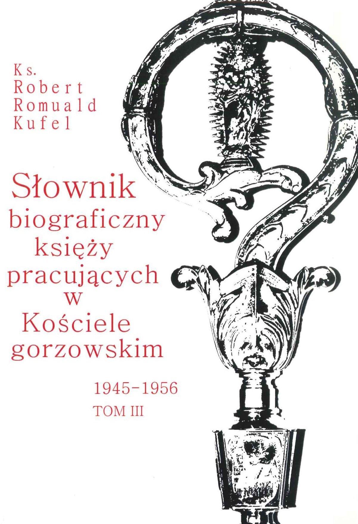 Słownik biograficzny księży pracujących w Kościele gorzowskim 1945-1956. T. 3, (M-Ś)