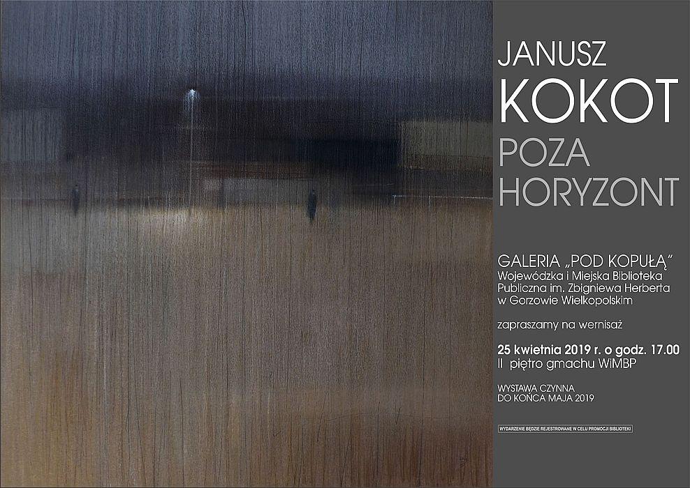 """25 kwietnia 2019 roku o godz. 17.00 zapraszamy na wernisaż wystawy prac Janusza Kokota pt. """"Poza horyzont"""". Wystawa będzie czynna do końca maja 2019 roku."""
