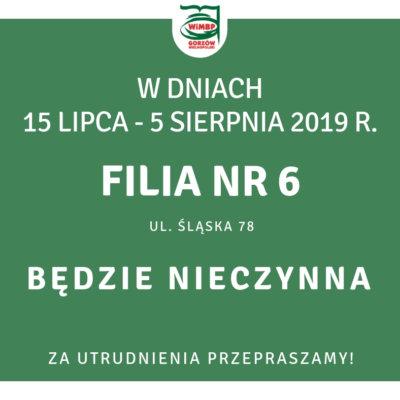 Filia nr 6 będzie nieczynna w dniach 15 lipca - 5 sierpnia 2019.