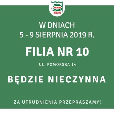Filia nr 10 będzie nieczynna w dniach 5 - 9 sierpnia 2019.