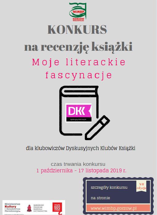 Zapraszamy wszystkich członków Dyskusyjnych Klubów Książki z Gorzowa Wielkopolskiego i północnej części województwa lubuskiego do udziału w konkursie na najciekawszą recenzję książki. Konkurs trwa od 1 października do 17 listopada 2019 r. Więcej szczegółów w regulaminie.